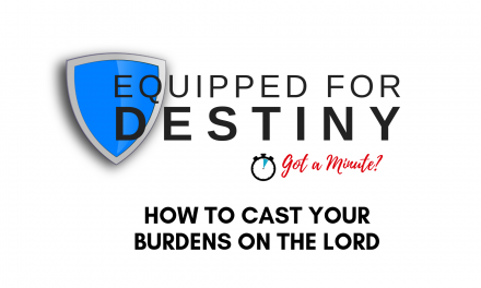 One Minute Devotion – How To Cast Your Cares on the Lord